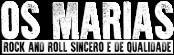 Os Marias – Rock and Roll Sincero e de Qualidade!